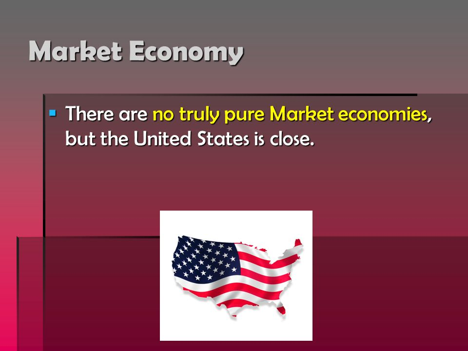 Market Economy There are no truly pure Market economies, but the United States is close. There are no truly pure Market economies, but the United Stat