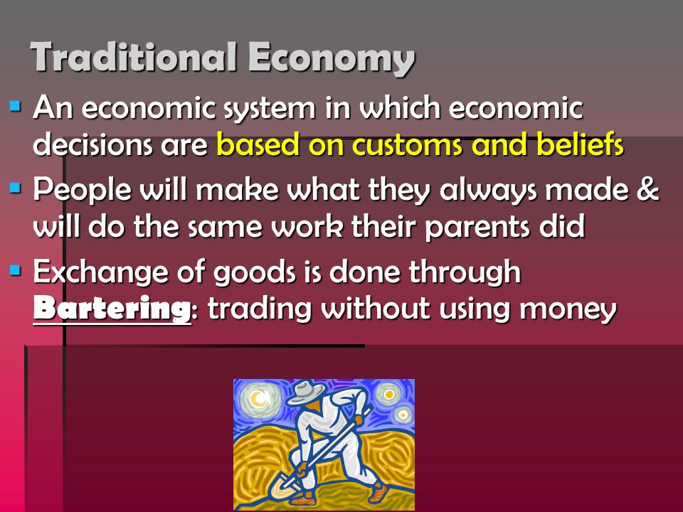 Traditional Economy An economic system in which economic decisions are based on customs and beliefs An economic system in which economic decisions are