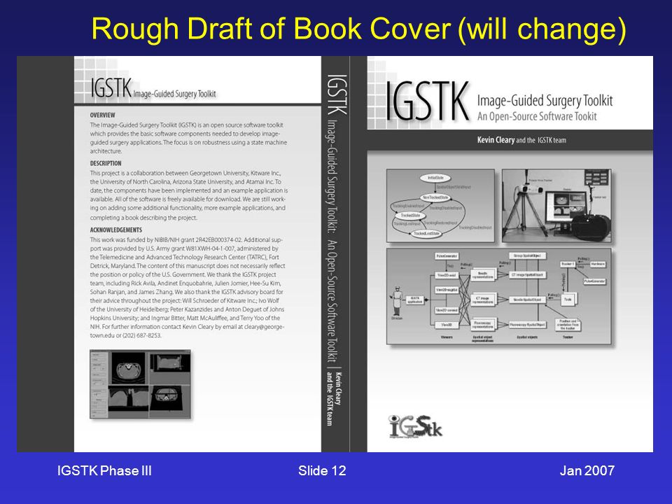 IGSTK Phase IIIJan 2007Slide 12 Rough Draft of Book Cover (will change)