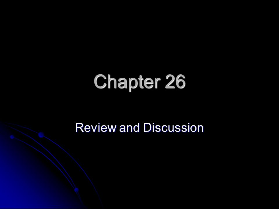 Chapter 26 Review and Discussion