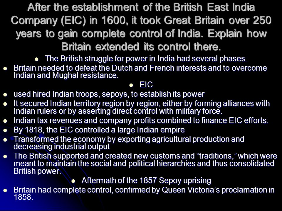 After the establishment of the British East India Company (EIC) in 1600, it took Great Britain over 250 years to gain complete control of India. Expla