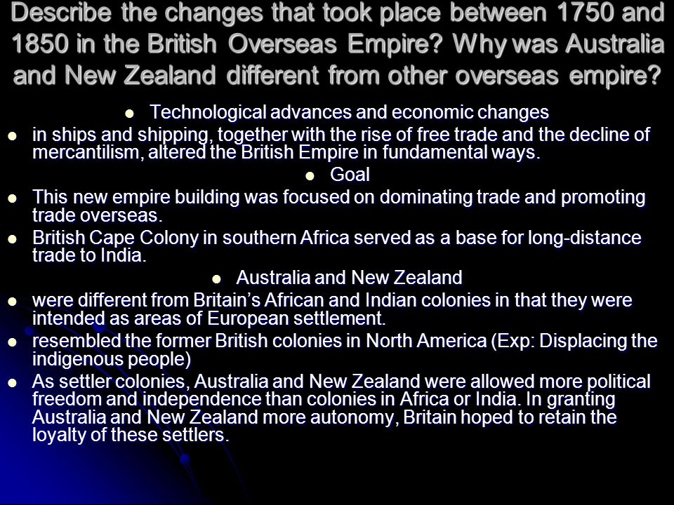 Describe the changes that took place between 1750 and 1850 in the British Overseas Empire? Why was Australia and New Zealand different from other over