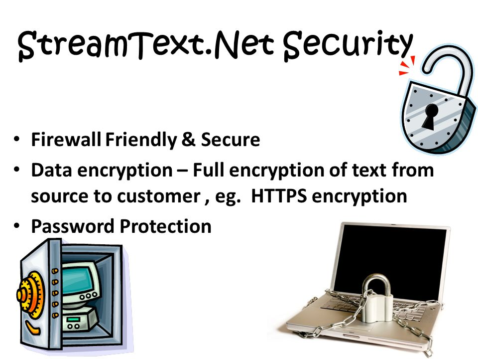 StreamText.Net Security Firewall Friendly & Secure Data encryption – Full encryption of text from source to customer, eg. HTTPS encryption Password Pr