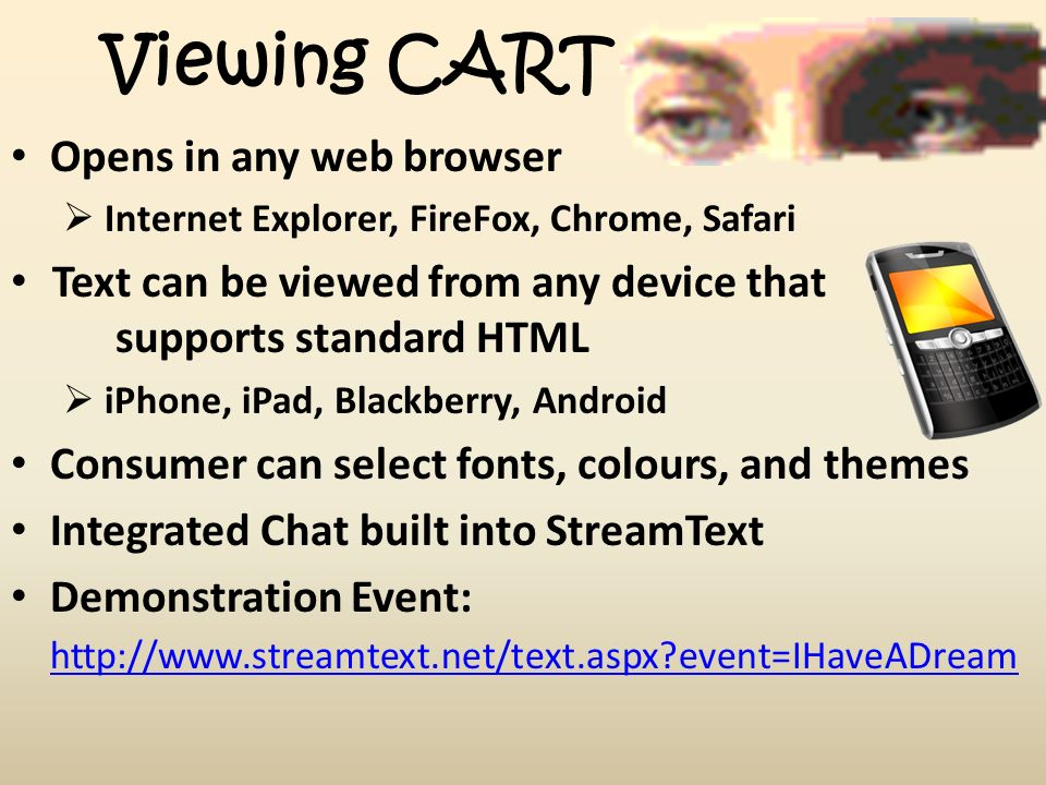 Viewing CART Opens in any web browser Internet Explorer, FireFox, Chrome, Safari Text can be viewed from any device that supports standard HTML iPhone