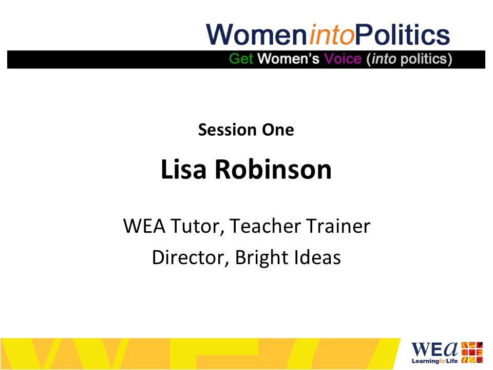 Session One Lisa Robinson WEA Tutor, Teacher Trainer Director, Bright Ideas