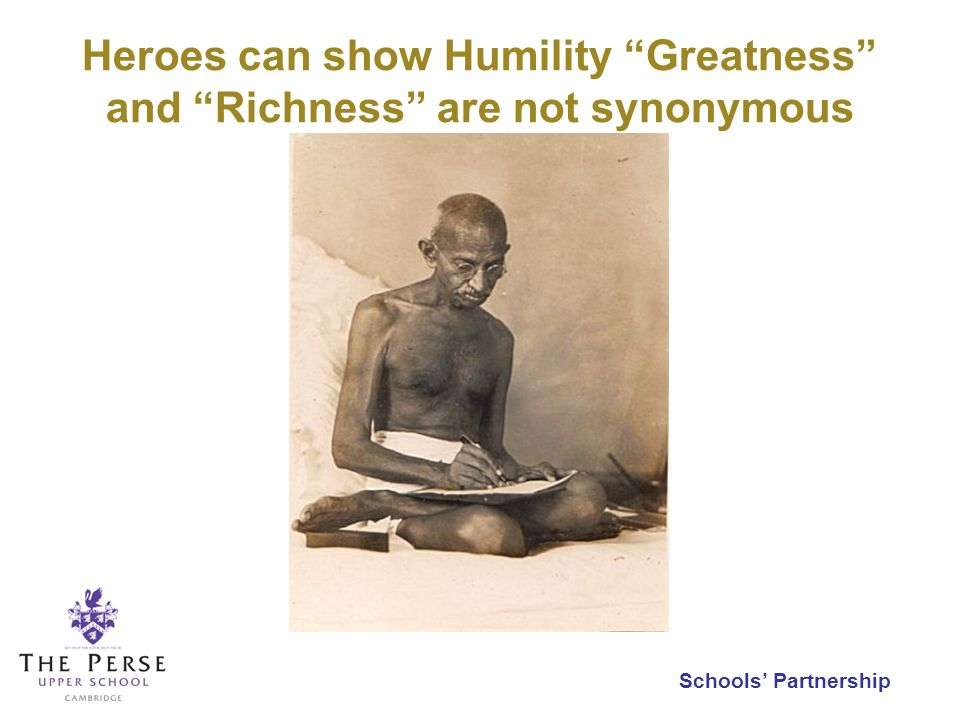 Schools Partnership Heroes can show Humility Greatness and Richness are not synonymous