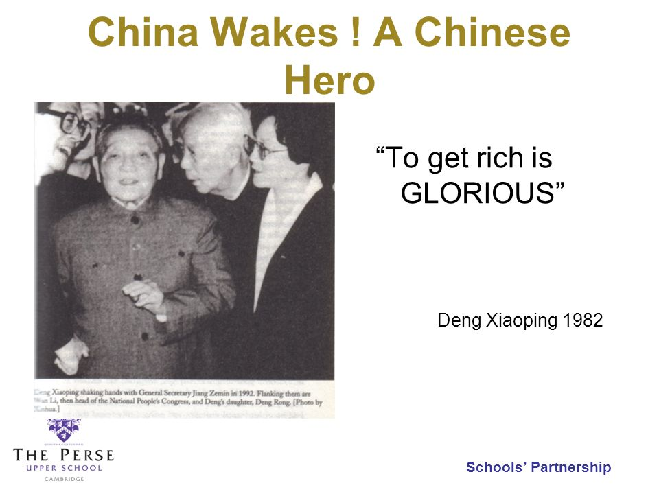 Schools Partnership To get rich is GLORIOUS Deng Xiaoping 1982 China Wakes ! A Chinese Hero
