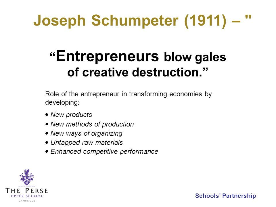 Schools Partnership Joseph Schumpeter (1911) – Entrepreneurs blow gales of creative destruction.