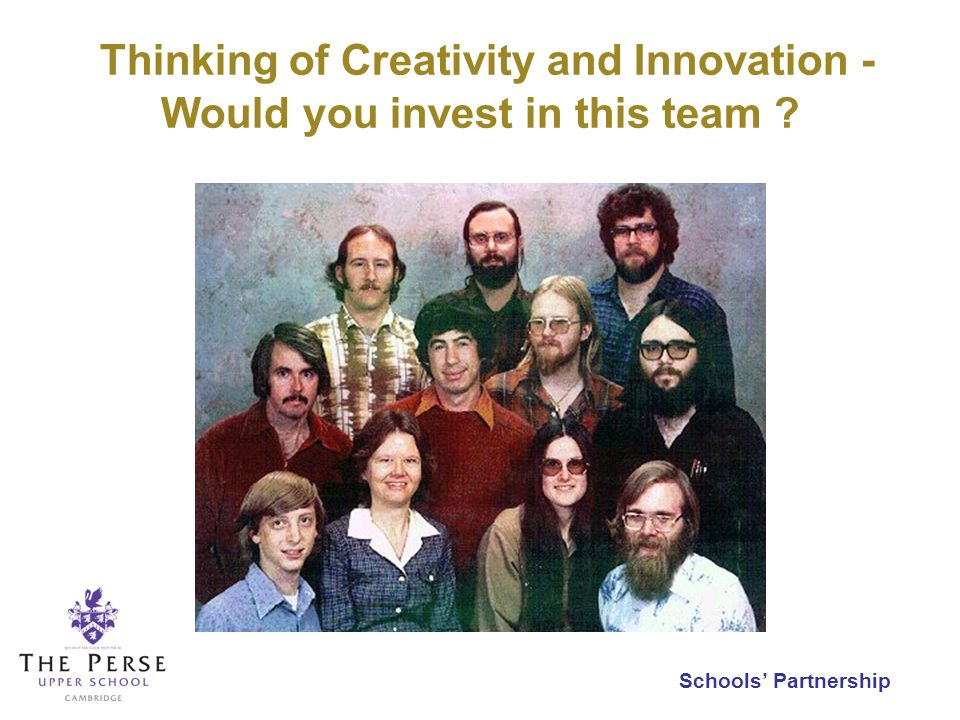Schools Partnership Thinking of Creativity and Innovation - Would you invest in this team ?