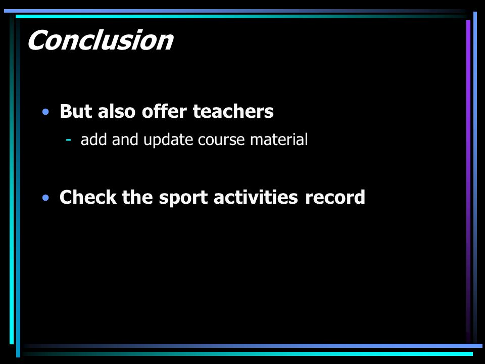 Conclusion But also offer teachers -add and update course material Check the sport activities record