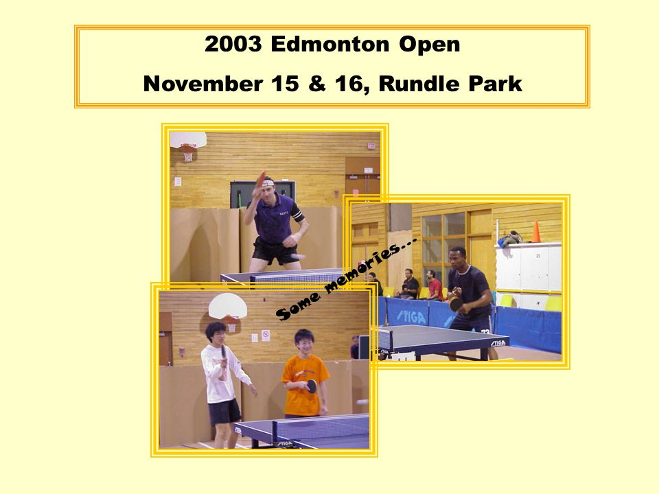 Some memories… 2003 Edmonton Open November 15 & 16, Rundle Park