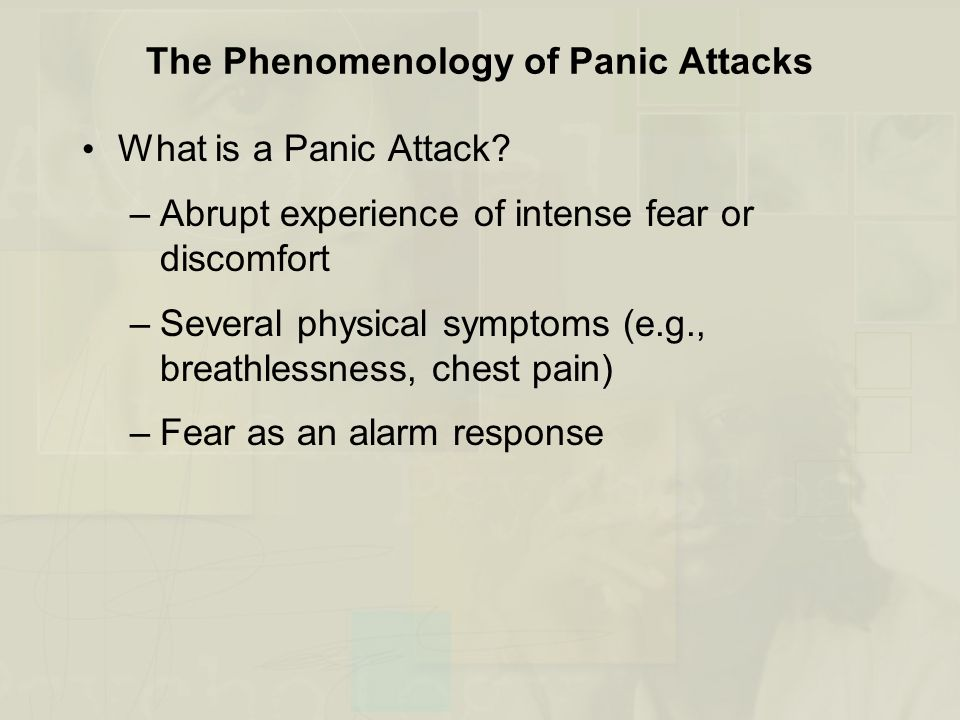 The Phenomenology of Panic Attacks (continued) DSM-IV-TR Subtypes of Panic Attacks –Situationally bound (cued) –Unexpected (uncued) –Situationally predisposed