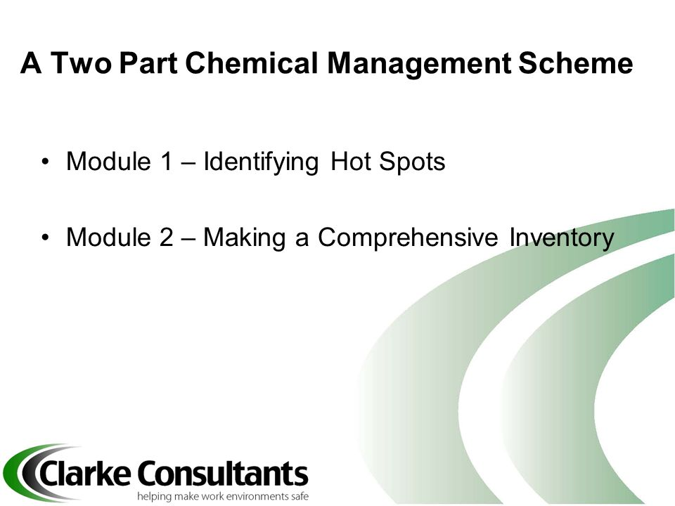 A Two Part Chemical Management Scheme Module 1 – Identifying Hot Spots Module 2 – Making a Comprehensive Inventory
