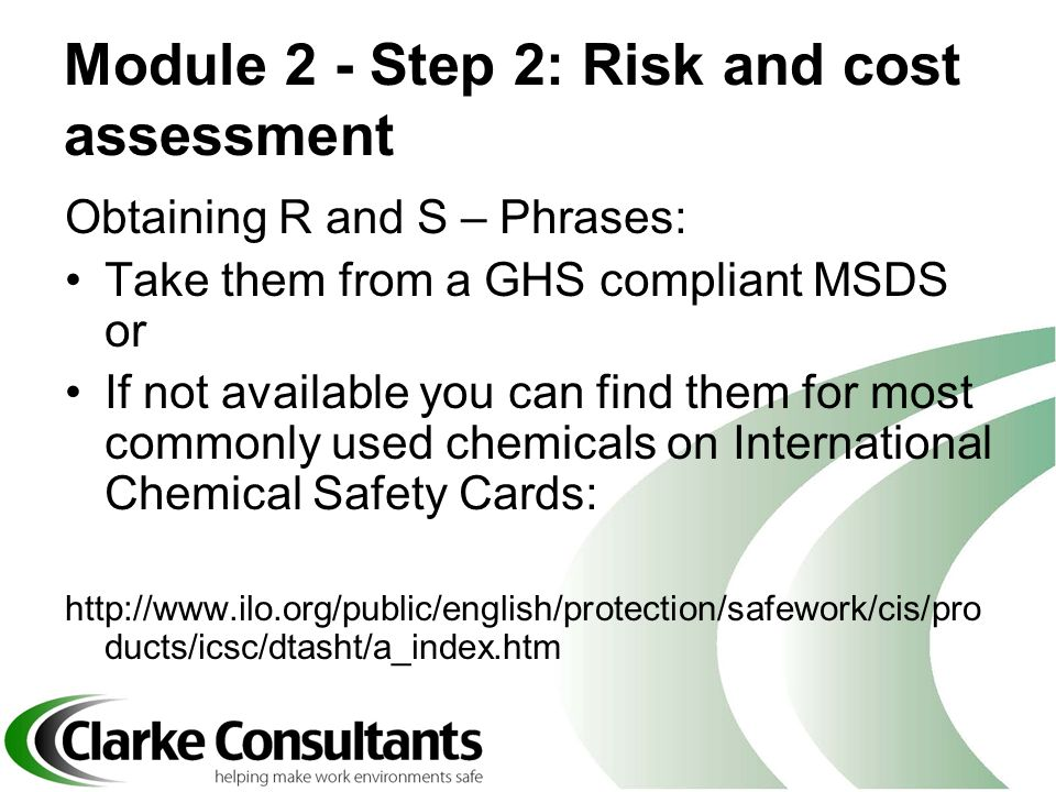 Module 2 - Step 2: Risk and cost assessment Obtaining R and S – Phrases: Take them from a GHS compliant MSDS or If not available you can find them for