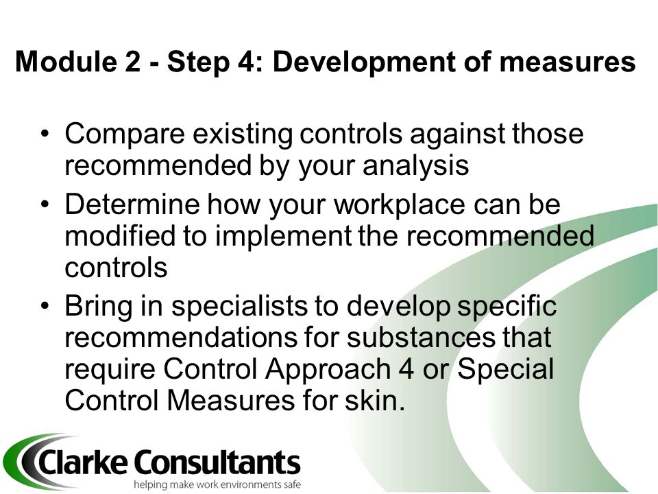 Module 2 - Step 4: Development of measures Compare existing controls against those recommended by your analysis Determine how your workplace can be mo