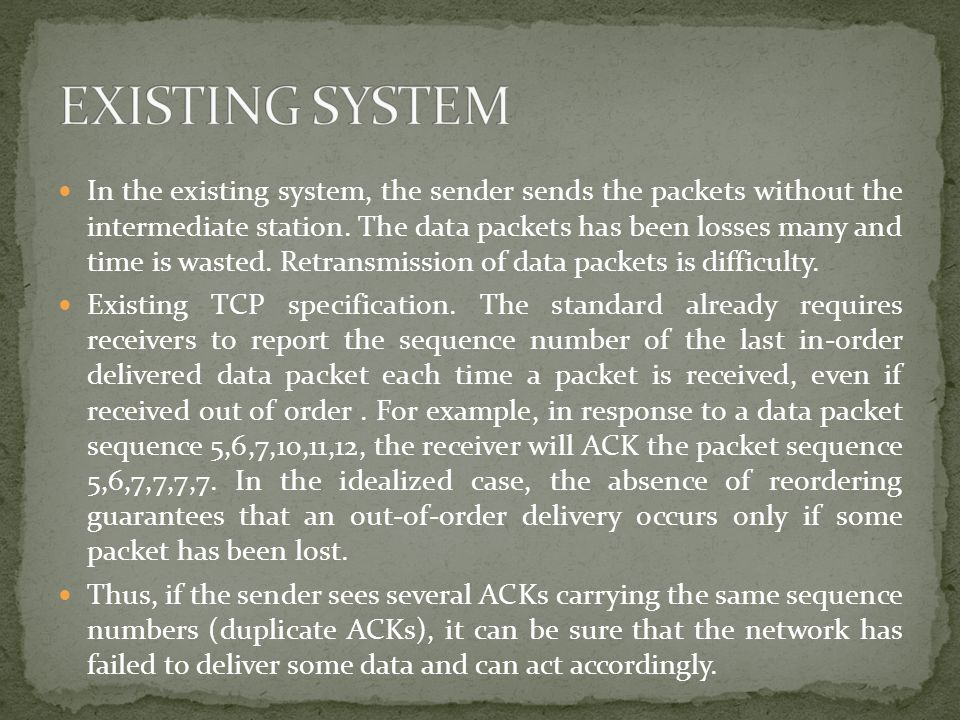 In the existing system, the sender sends the packets without the intermediate station.