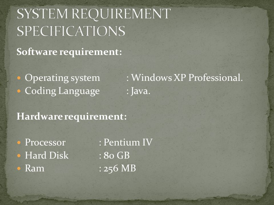 Software requirement: Operating system : Windows XP Professional.