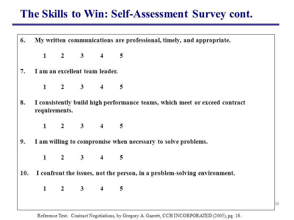 15 The Skills to Win: Self-Assessment Survey cont. 6.My written communications are professional, timely, and appropriate. 1 2 3 4 5 7.I am an excellen