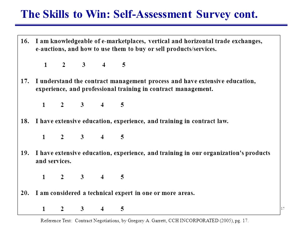 17 The Skills to Win: Self-Assessment Survey cont. 16.I am knowledgeable of e-marketplaces, vertical and horizontal trade exchanges, e-auctions, and h