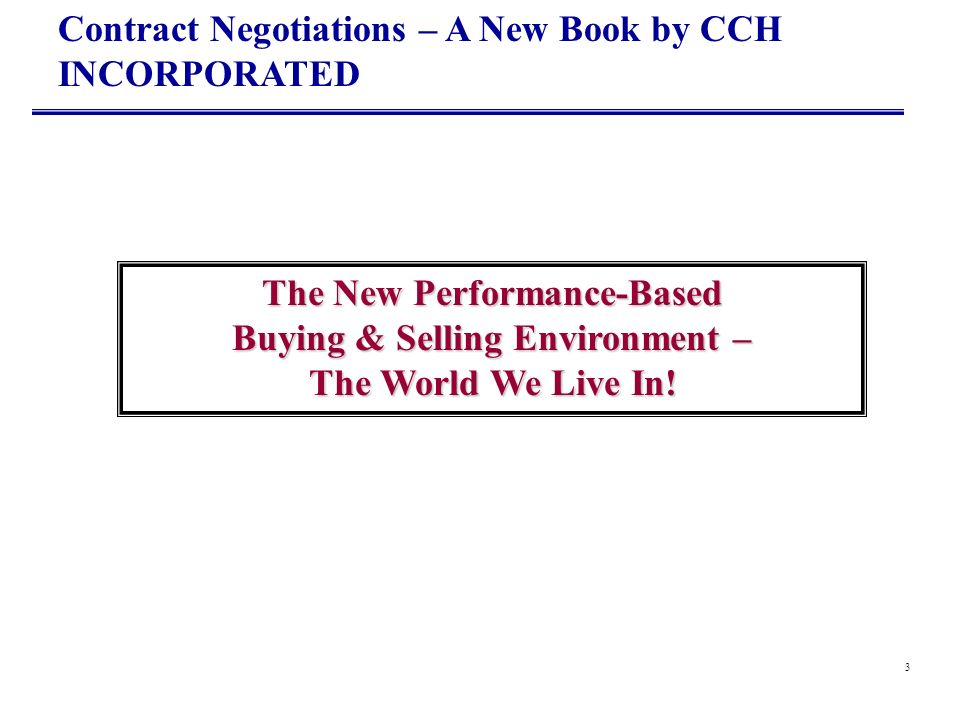 3 The New Performance-Based Buying & Selling Environment – The World We Live In! Contract Negotiations – A New Book by CCH INCORPORATED