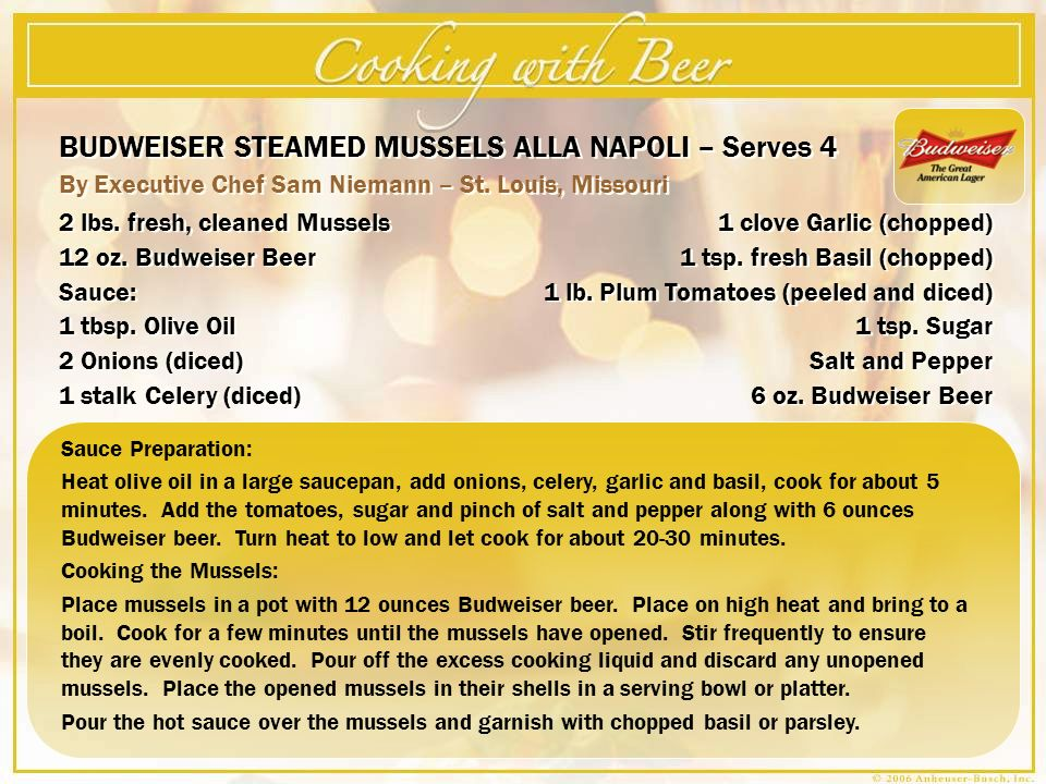 BUDWEISER STEAMED MUSSELS ALLA NAPOLI – Serves 4 By Executive Chef Sam Niemann – St. Louis, Missouri BUDWEISER STEAMED MUSSELS ALLA NAPOLI – Serves 4