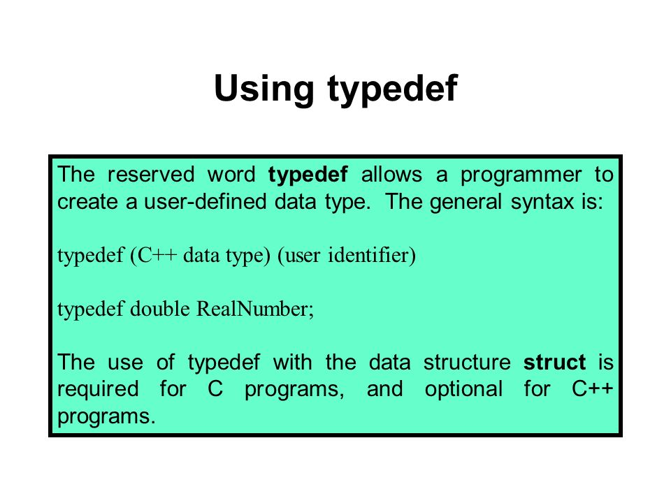 Now an important confession needs to be made here. It is not necessary to use typedef with a struct. You can leave typedef off and the program works j