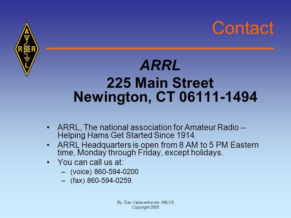 By: Dan Vanevenhoven, N9LVS Copyright 2005 Contact ARRL 225 Main Street Newington, CT 06111-1494 ARRL, The national association for Amateur Radio -- H