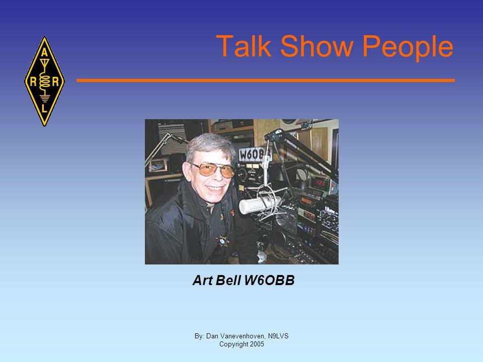 By: Dan Vanevenhoven, N9LVS Copyright 2005 Talk Show People Art Bell W6OBB