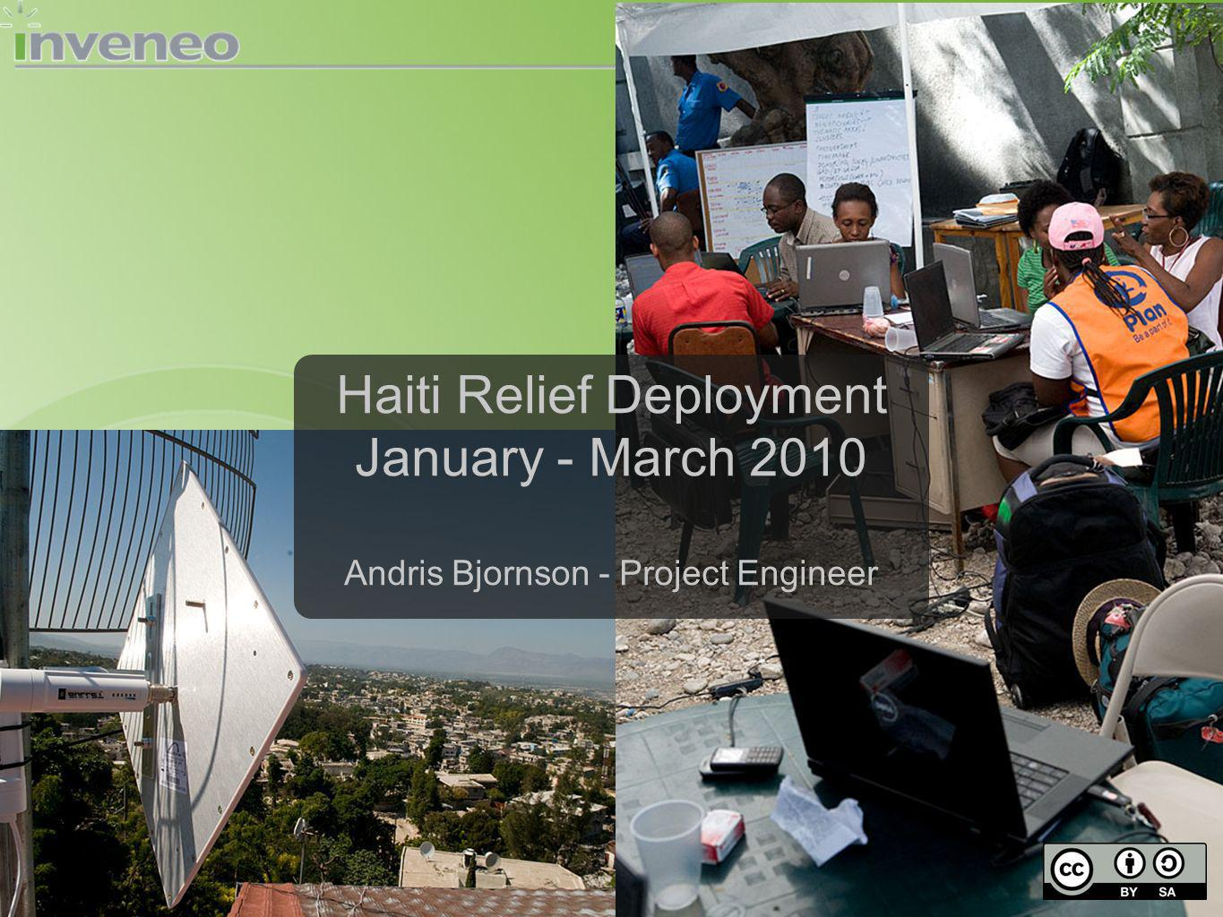Haiti Relief Deployment January - March 2010 Andris Bjornson - Project Engineer