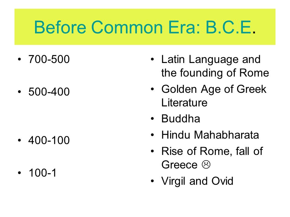 700-500 500-400 400-100 100-1 Latin Language and the founding of Rome Golden Age of Greek Literature Buddha Hindu Mahabharata Rise of Rome, fall of Gr