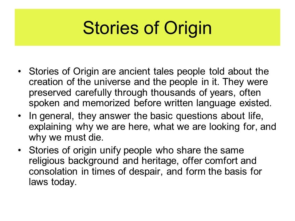 Stories of Origin are ancient tales people told about the creation of the universe and the people in it. They were preserved carefully through thousan