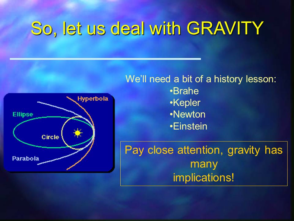 The Importance of Being Gravity u Gravity has basic properties: –(1) It is long-ranged and can act over cosmological distances –(2) It supplies an att