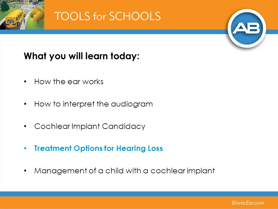 What you will learn today: How the ear works How to interpret the audiogram Cochlear Implant Candidacy Treatment Options for Hearing Loss Management of a child with a cochlear implant