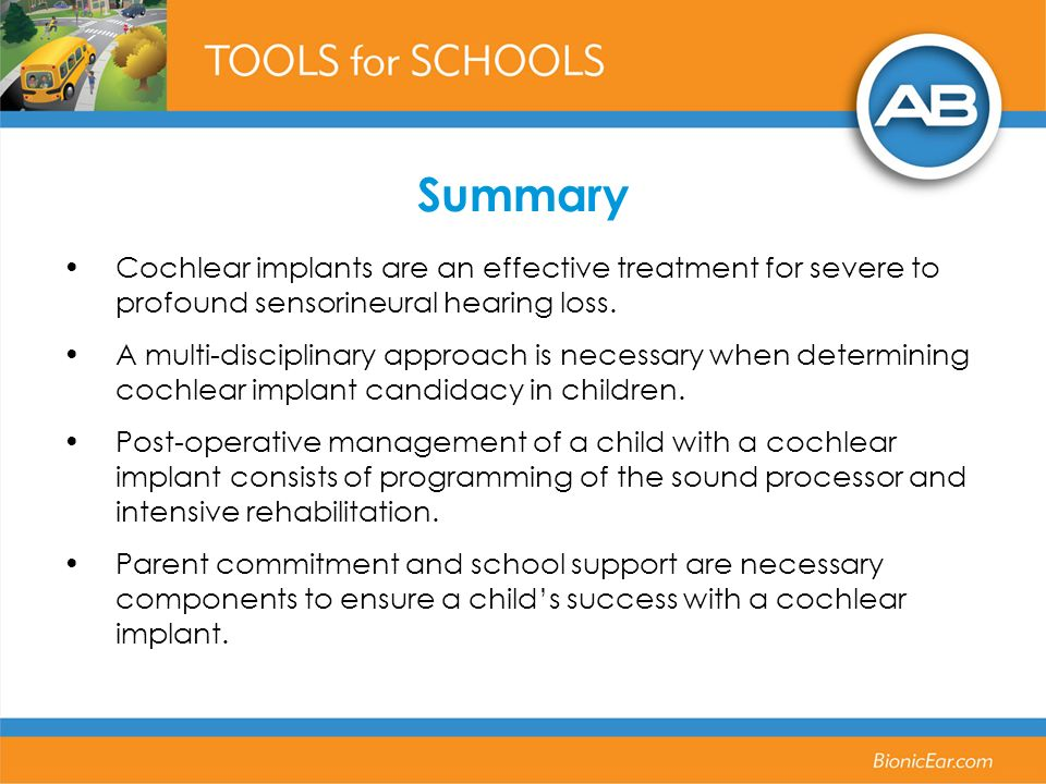 Summary Cochlear implants are an effective treatment for severe to profound sensorineural hearing loss.