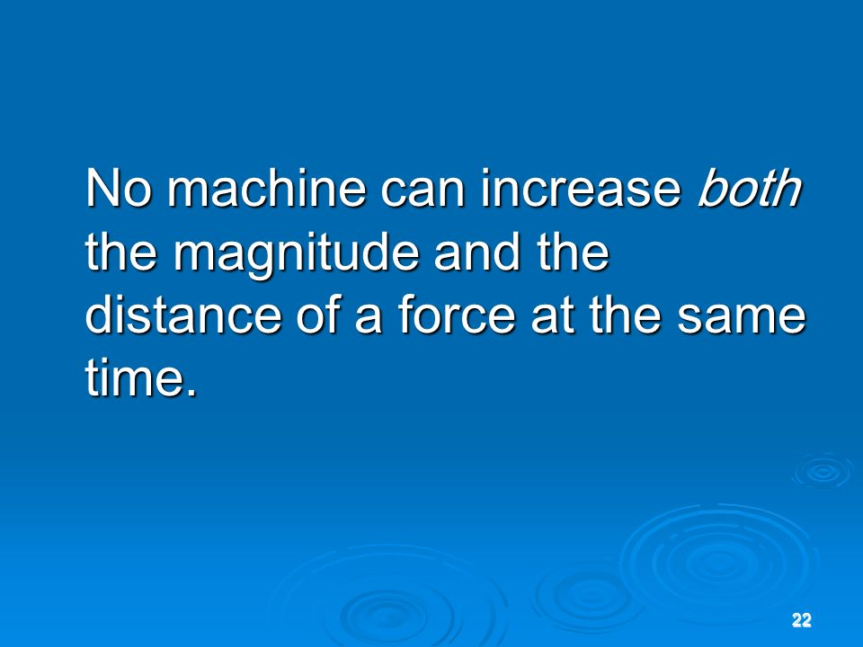 21 Mechanical Advantage Mechanical advantage is the ratio of output force divided by input force. If the output force is bigger than the input force,