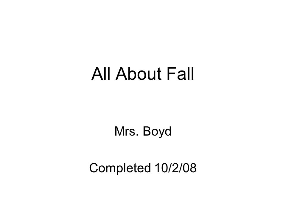 All About Fall Mrs. Boyd Completed 10/2/08