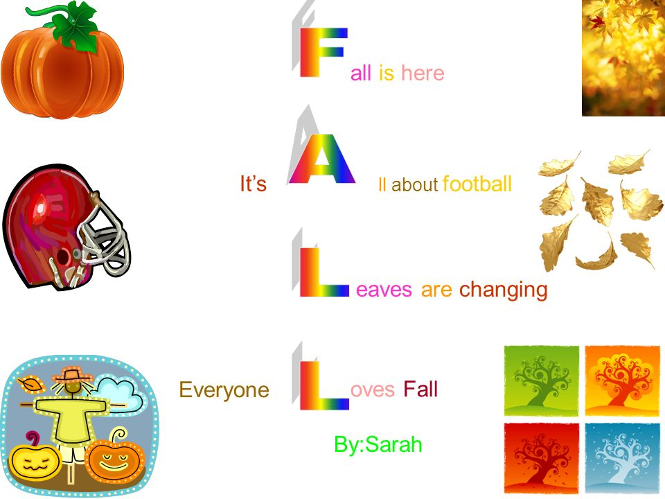 all is here Its ll about football eaves are changing Everyone oves Fall By:Sarah