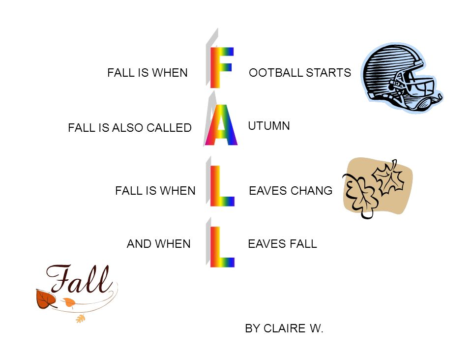 FALL IS WHENOOTBALL STARTS FALL IS ALSO CALLED UTUMN FALL IS WHENEAVES CHANG AND WHENEAVES FALL BY CLAIRE W.