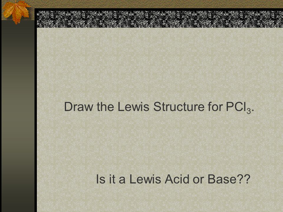 Draw the Lewis dot structures for NH 3 and BF 3 Which would be the Lewis Acid Base