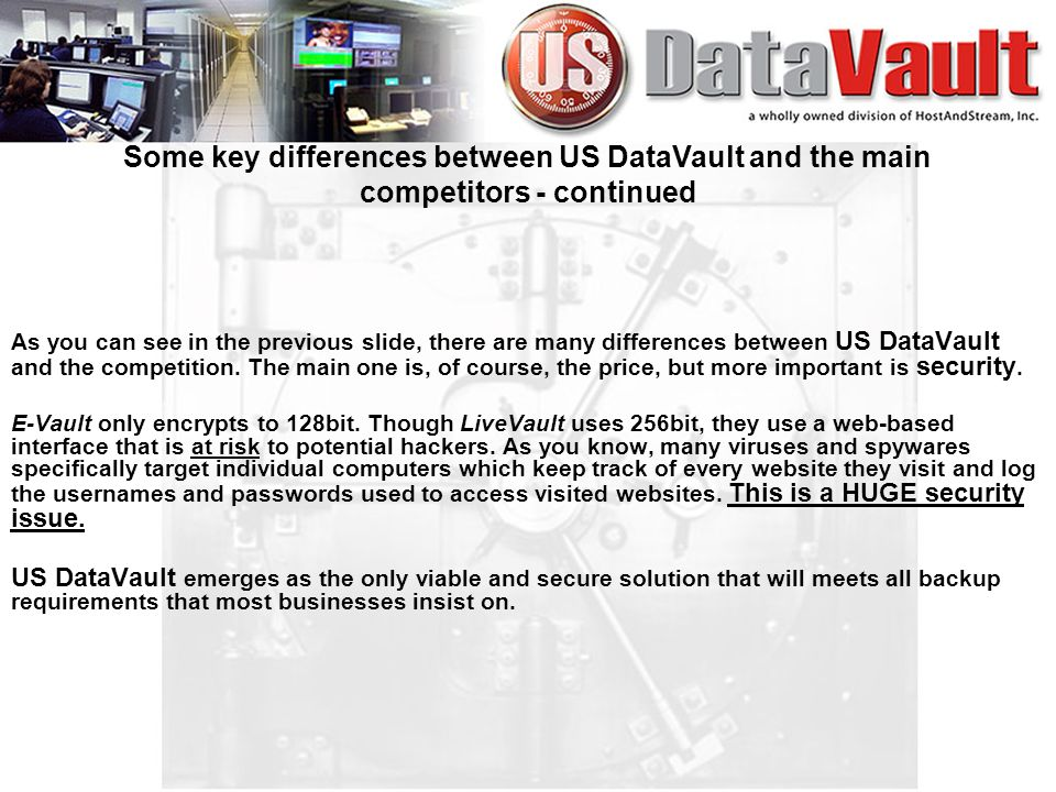 As you can see in the previous slide, there are many differences between US DataVault and the competition.