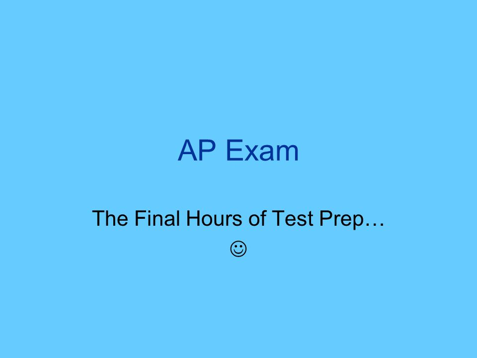 AP Exam The Final Hours of Test Prep…