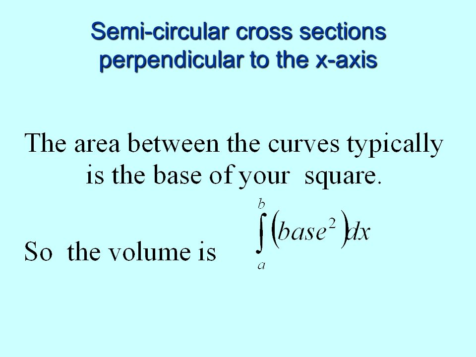 Semi-circular cross sections perpendicular to the x-axis