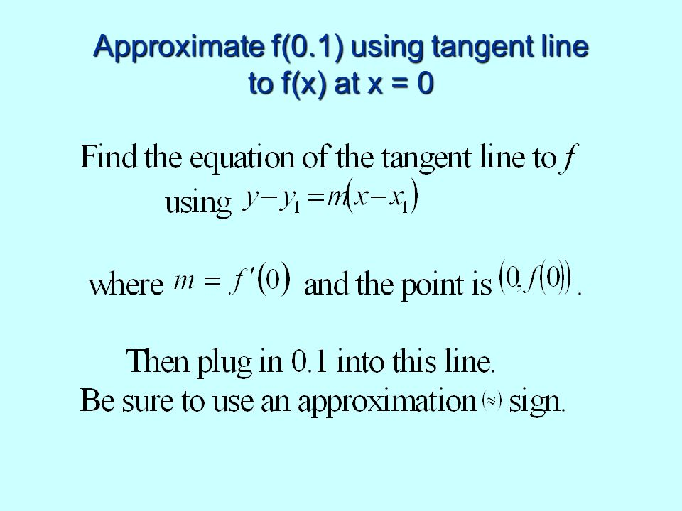 Approximate f(0.1) using tangent line to f(x) at x = 0