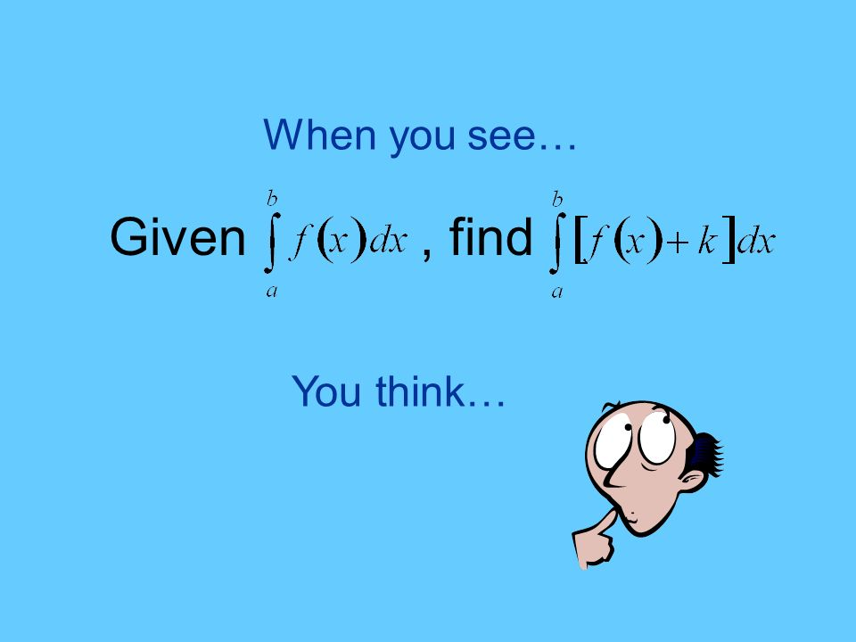 You think… When you see… Given, find