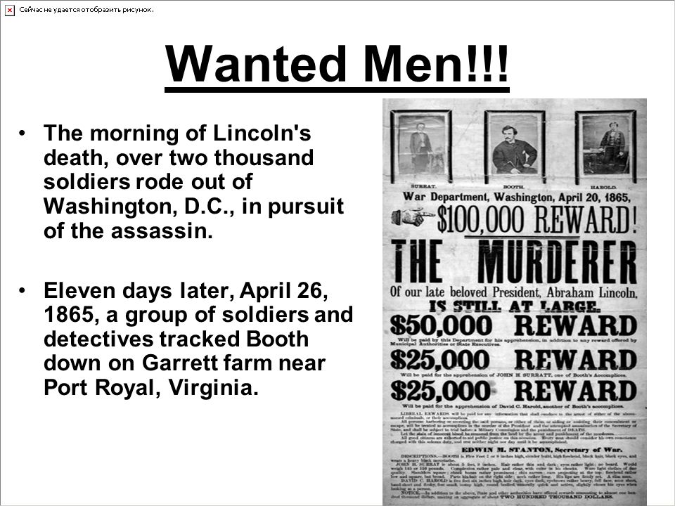 Wanted Men!!! The morning of Lincoln's death, over two thousand soldiers rode out of Washington, D.C., in pursuit of the assassin. Eleven days later,