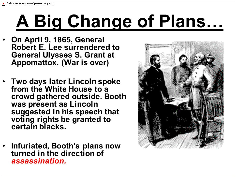 A Big Change of Plans… On April 9, 1865, General Robert E.