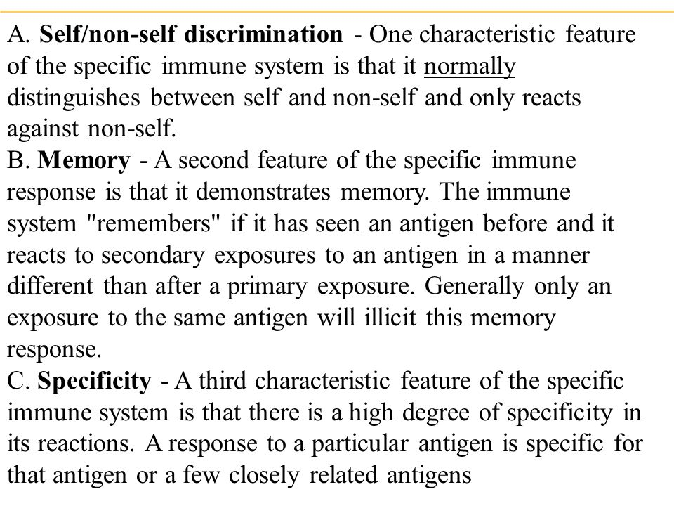A. Self/non-self discrimination - One characteristic feature of the specific immune system is that it normally distinguishes between self and non-self