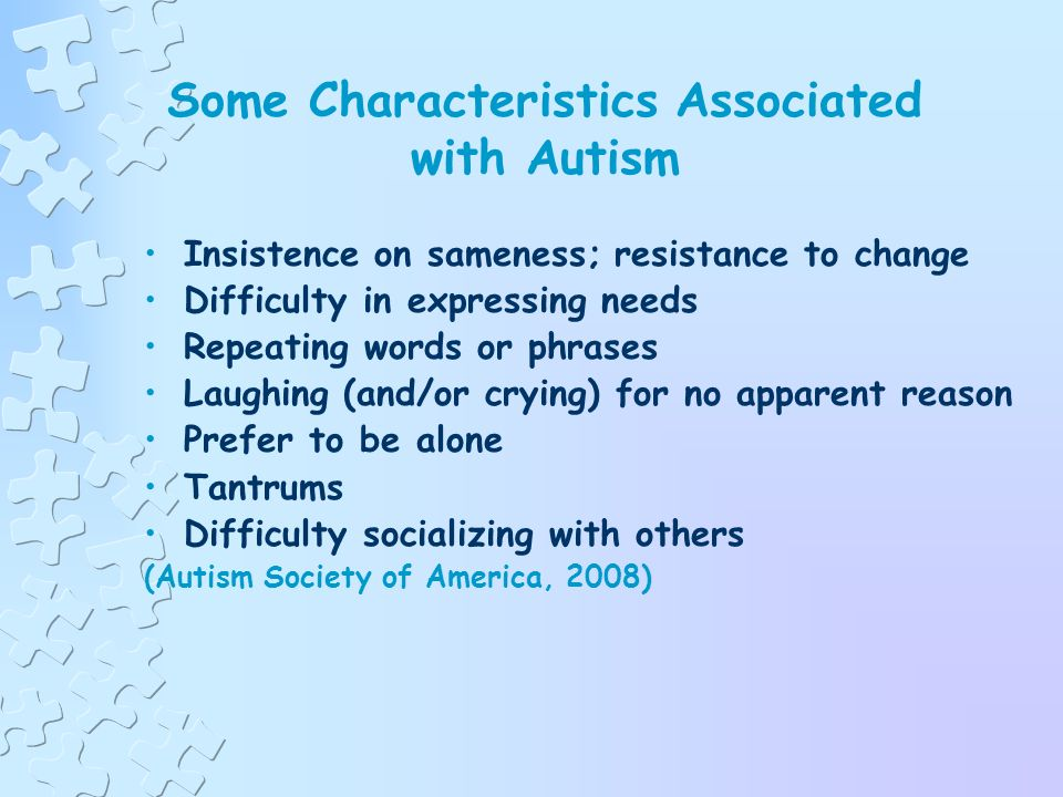 Causes of Autism (cont.) Occurs more frequently in children with certain medical conditions: Fragile X syndrome Tuberous sclerosis Congenital rubella syndrome Untreated phenylketonuria (PKU) Not associated with psychological factors (Autism Society of America, 2007)