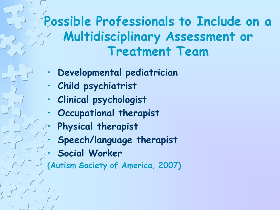 American Academy of Pediatrics (AAP) Recommendations for Pediatricians Intensive intervention at least 25 hours per week, 12 months per year A low student-to-teacher ratio with sufficient one-on-one time A program that includes parents (American Academy of Pediatrics, 2007)