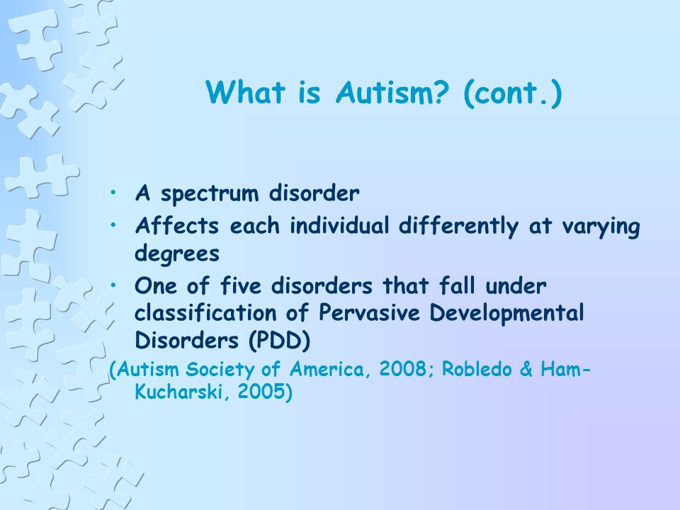 What is Autism? A complex developmental disability Usually appears during the first three years of life Result of a neurological disorder that affects